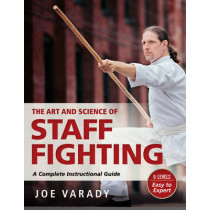 The Art and Science of Staff Fighting: A Complete Instructional Guide by Joe Varady, 9781594394119