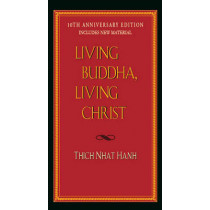 Living Buddha, Living Christ: 10th Anniversary Edition by Thich Nhat Hanh, 9781594482397