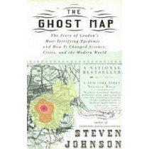 The Ghost Map: The Story of London's Most Terrifying Epidemic - and Wow it Changed Science, Cities, and the Modern World by Steven Johnson, 9781594482694