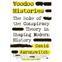 Voodoo Histories: The Role of the Conspiracy Theory in Shaping Modern History by David Aaronovitch, 9781594484988