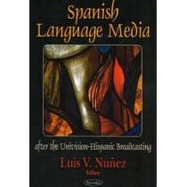 Spanish Language Media after the Univision-Hispanic Broadcasting by Luis V. Nunez, 9781594540561