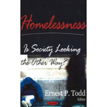 Homelessness: Is Society Looking the Other Way? by Ernest P. Todd, 9781594546525