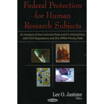 Federal Protection for Human Research Subjects: An Analysis of the Common Rule & it's Interactions with FDA Regulations & the HIPAA Privacy Rule by Lee O. Jastone, 9781594547256