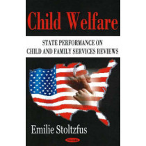 Child Welfare: State Performance on Child & Family Services Reviews by Emilie Stoltzfus, 9781594547812