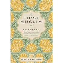 The First Muslim: The Story of Muhammad by Lesley Hazleton, 9781594632303