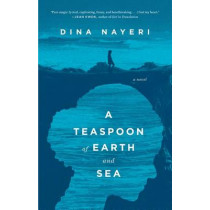 A Teaspoon of Earth and Sea by Dina Nayeri, 9781594632327