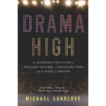 Drama High: The Incredible True Story of a Brilliant Teacher, a Struggling Town, and the Magic of Theater by Michael Sokolove, 9781594632808