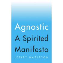 Agnostic: A Spirited Manifesto by Lesley Hazleton, 9781594634130