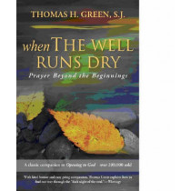 When the Well Runs Dry: Prayer Beyond the Beginnings by Thomas H. Green, 9781594711374