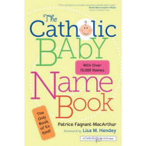 The Catholic Baby Name Book by Patrice M. Fagnant-MacArthur, 9781594713033