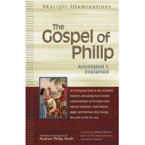 The Gospel of Philip: Annotated & Explained by Andrew Phillip Smith, 9781594731112