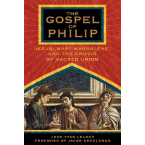 The Gospel of Philip: Jesus, Mary Magdalene and the Gnosis of Sacred Union. by Jean-Yves Leloup, 9781594770227