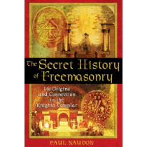 The Secret History of Freemasonry: its Origins and Connections to the Knights Templar by Paul Naudon, 9781594770289