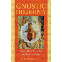Gnostic Philosophy: From Ancient Persia to Modern Times by Tobias Churton, 9781594770357