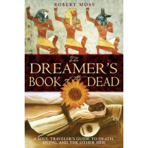 The Dreamers Book of the Dead: A Soul Travelers Guide to Death Dying and the Other Side by Robert Moss, 9781594770371