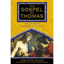 The Gospel of Thomas: The Gnostic Wisdom of Jesus by Jean-Yves Leloup, 9781594770463