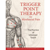 Trigger Point Therapy for Myofascial Pain: The Practice of Informed Touch by Donna Finando, 9781594770548