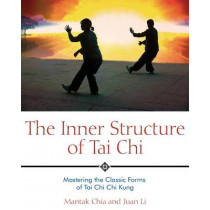 The Inner Structure of Tai Chi: Mastering the Classic Forms of Tai Chi Chi Kung by Mantak Chia, 9781594770586