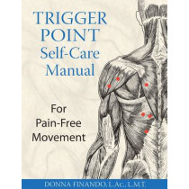 Trigger Point Self-Care Manual: For Pain-Free Movement by Donna Finando, 9781594770807
