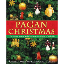 Pagan Christmas: The Plants Spirits and Rituals at the Origins of Yuletide by Christian Ratsch, 9781594770920
