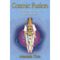 Cosmic Fusion: The Inner Alchemy of the Eight Forces by Mantak Chia, 9781594771064