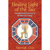 Healing Light of the Tao: Foundational Practices to Awaken Chi Energy by Mantak Chia, 9781594771132