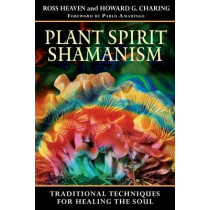 Plant Spirit Shamanism: Traditional Techniques for Healing the Soul by Ross Heaven, 9781594771187