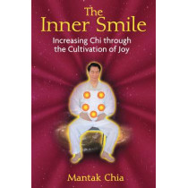 Inner Smile: Increasing Chi Through the Cultivation of Joy by Mantak Chia, 9781594771552