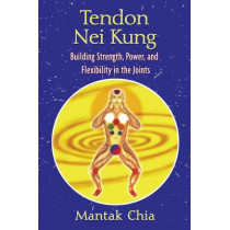 Tendon Nei Kung: Techniques for Building Joint Strength and Power by Mantak Chia, 9781594771873