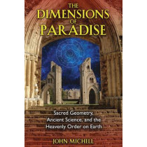 The Dimensions of Paradise: Sacred Geometry, Ancient Science, and the Heavenly Order on Earth by John Michell, 9781594771989