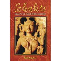 Shakti: Realm of the Divine Mother by Vanamali, 9781594771996