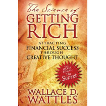 The Science of Getting Rich: Attracting Financial Success Through Creative Thought by Wallace D. Wattles, 9781594772092