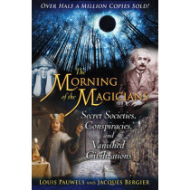 The Morning of the Magicians: Secret Societies, Conspiracies, and Vanished Civilizations by Louis Pauwels, 9781594772313