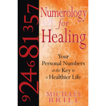 Numerology for Healing: Your Personal Numbers as the Key to a Healthier Life by Michael Brill, 9781594772368
