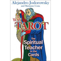 The Way of Tarot: The Spiritual Teacher in the Cards by Alejandro Jodorowsky, 9781594772634