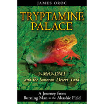 Tryptamine Palace: 5-Meo-Dmt and the Sonoran Desert Toad by James Oroc, 9781594772993