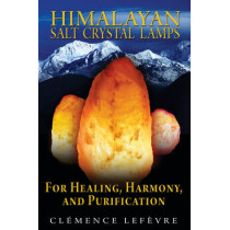 Himalayan Salt Crystal Lamps: For Healing, Harmony, and Purification by Clemence Lefrevre, 9781594773099