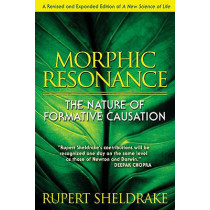 Morphic Resonance: The Nature of Formative Causation by Rupert Sheldrake, 9781594773174