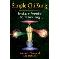 Simple Chi Kung: Exercises for Awakening the Life-Force Energy by Mantak Chia, 9781594773334