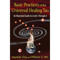 Basic Practices of Universal Healing Tao: An Illustrated Guide to Levels 1 Through 6 by Mantak Chia, 9781594773341