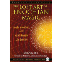 The Lost Art of Enochian Magic: Angels, Invocations, and the Secrets Revealed to Dr. John Dee by John DeSalvo, 9781594773440
