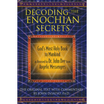 Decoding the Enochian Secrets: God's Most Holy Book to Mankind as Received by Dr. John Dee from Angelic Messengers by John DeSalvo, 9781594773648