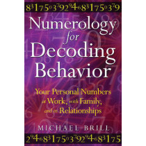Numerology for Decoding Behavior: Your Personal Numbers at Work, with Family, and in Relationships, 9781594773747
