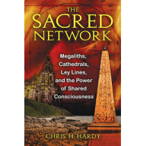 The Sacred Network: Megaliths, Cathedrals, Ley Lines, and the Power of Shared Consciousness by Chris H. Hardy, 9781594773815
