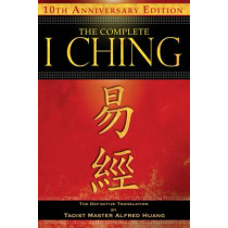 The Complete I Ching - 10th Anniversary Edition: The Definitive Translation by Taoist Master Alfred Huang by Taoist Master Alfred Huang, 9781594773860
