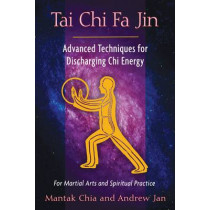 Tai Chi Fa Jin: Advanced Techniques for Discharging Chi Energy by Mantak Chia, 9781594774287