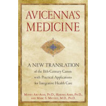 Avicenna'S Medicine: A New Translation of the 11th-Century Canon with Practical Applications for Integrative Health Care by Mones Abu-Asab, 9781594774324