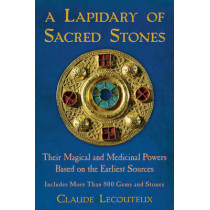 Lapidary of Sacred Stones: Their Magical and Medicinal Powers Based on the Earliest Sources: Includes More Than 800 Gems and Stones by Claude Lecouteux, 9781594774638