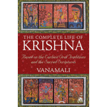Complete Life of Krishna: Based on the Earliest Oral Traditions and the Sacred Scriptures by Vanamali, 9781594774751