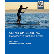 Stand Up Paddling: Flatwater to Surf and Rivers by Rob Casey, 9781594852534